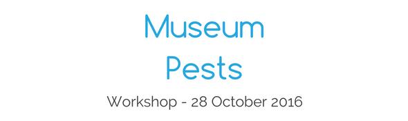 Museum Pests workshop - 28 October 2016